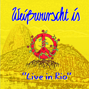 Weißwurscht is - Live In Rio