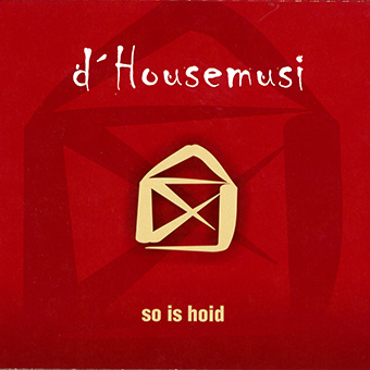 d'Housemusi  - So is hoid
