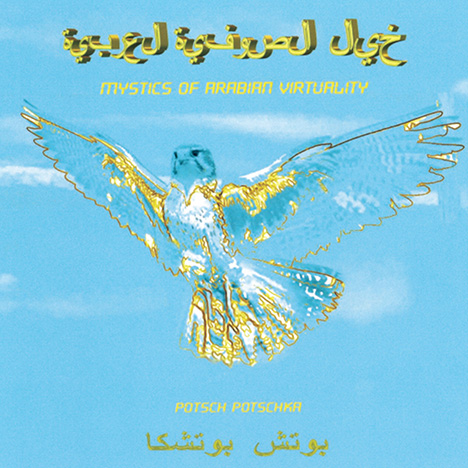 Mystics Of Arabian Virtuality by Potschka, Potsch