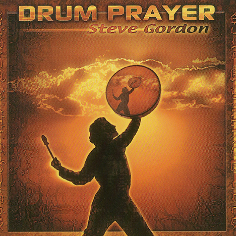 Drum Prayer by Steve Gordon