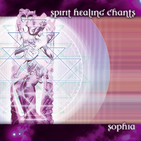 Sophia - Spirit Healing Chants