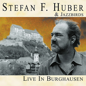Live In Burghausen by Stefan F. Huber & Jazzbirds