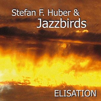 Elisation by Stefan F. Huber & Jazzbirds